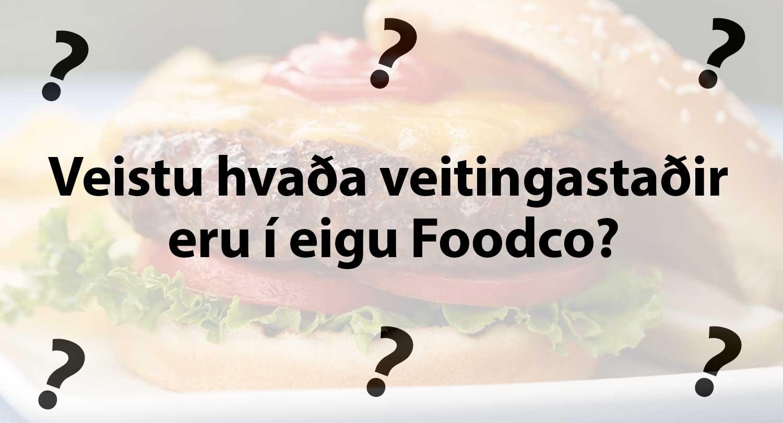 Veistu hvaða veitingastaðir eru í eigu Foodco? Taktu prófið!