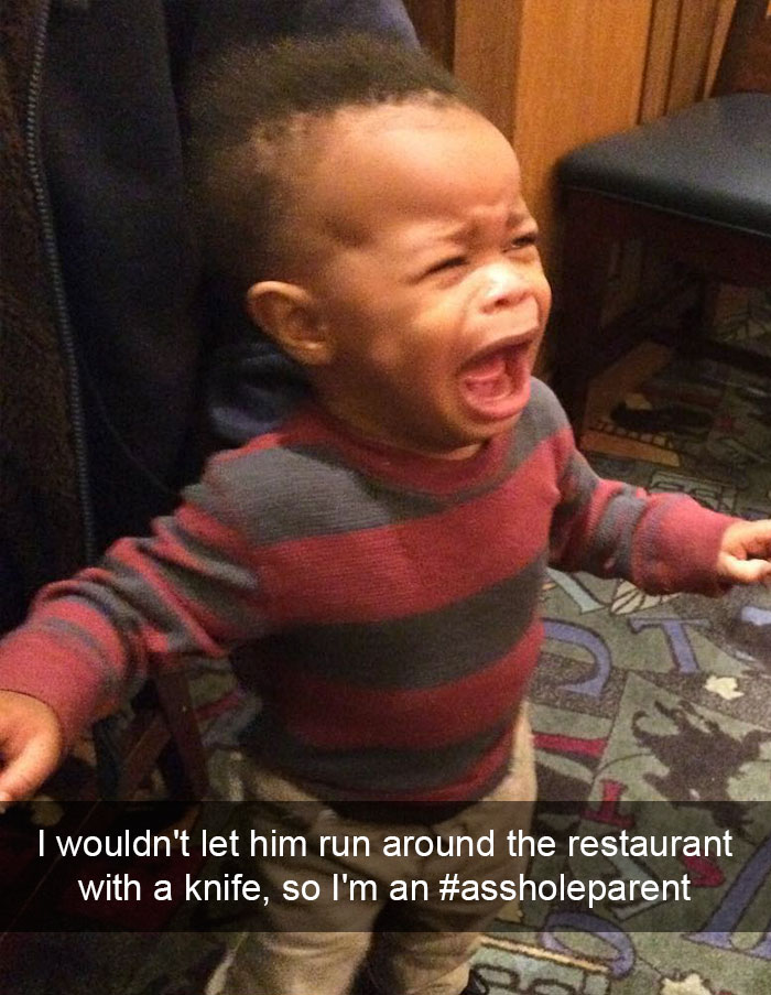 I Wouldn't Let Him Run Around The Restaurant With A Knife, So I'm An #assholeparent