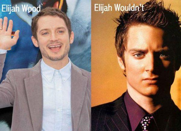 Elijah Wood Elijah Wouldnt