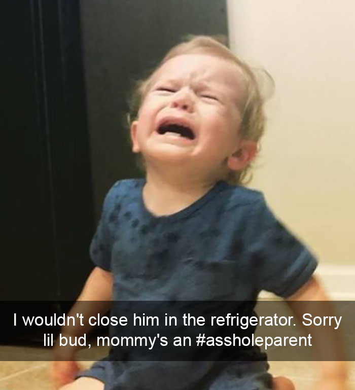 I Wouldn't Close Him In The Refrigerator. Sorry Lil Bud, Mommy's An #assholeparent