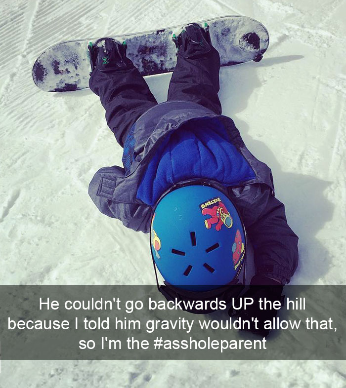 He Couldn't Go Backwards Up The Hill, Gravity Wouldn't Allow That, So I'm The #assholeparent