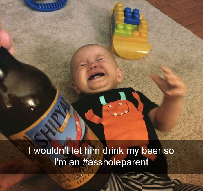 I Wouldn't Let Him Drink My Beer So I'm An Asshole. #assholeparent
